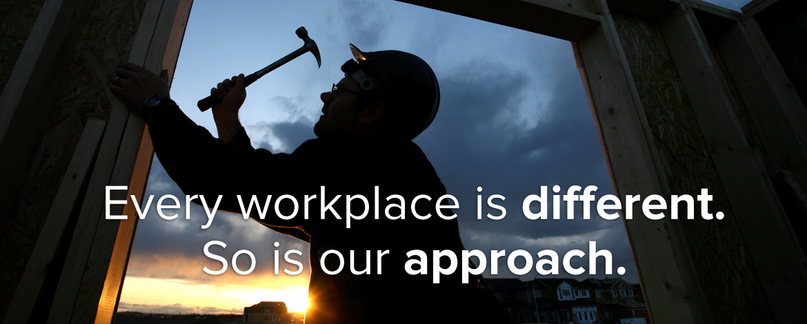 Every workplace is different. So is our approach.